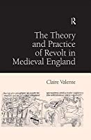The Theory and Practice of Revolt in Medieval England