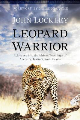 Leopard Warrior A Journey into the African Teachings of Ancestry, Instinct, and Dreams
