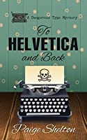 To Helvetica and Back (A Dangerous Type Mystery #1)
