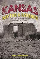 Kansas Myths and Legends: The True Stories Behind History's Mysteries