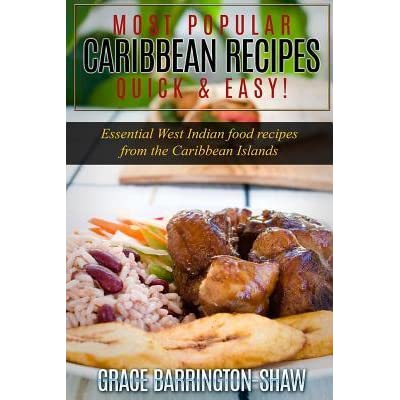 Most popular caribbean recipes quick easy essential west indian most popular caribbean recipes quick easy essential west indian food recipes from the caribbean islands by grace barrington shaw forumfinder Images
