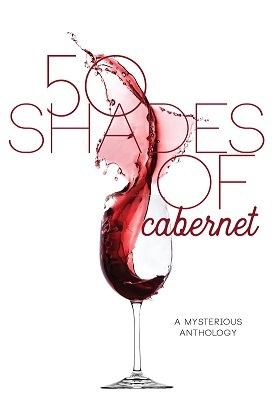 50 Shades of Cabernet: A Mysterious Anthology