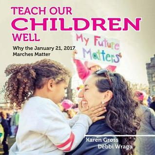 Teach Our Children Well: Why the January 21, 2017 Marches Matter
