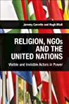 Religion, NGOs and the United Nations: Visible and Invisible Actors in Power