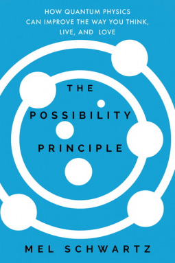 The Possibility Principle How Quantum Physics Can Improve the Way You Think, Live, and Love