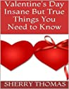 Valentine's Day: Insane But True Things You Need to Know