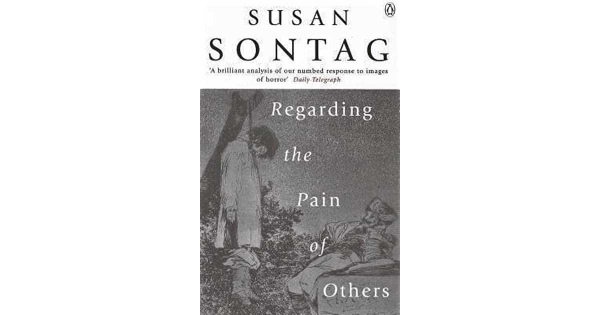 Regarding Pain Of Others >> Regarding The Pain Of Others By Susan Sontag