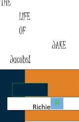 The Life of Jake Jacobs Hardhik Annam