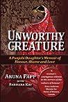 Unworthy Creature 3rd Edition: A Punjabi Daughter's Memoir of Honour, Shame and Love