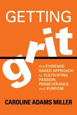 Getting-Grit-The-Evidence-Based-Approach-to-Cultivating-Passion-Perseverance-and-Purpose
