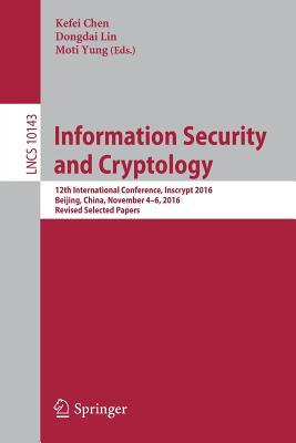 Information Security and Cryptology 12th International Conference, Inscrypt 2016, Beijing, China