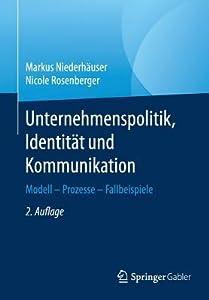 Unternehmenspolitik, Identitat Und Kommunikation: Modell - Prozesse - Fallbeispiele