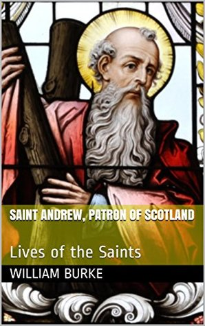 Saint Andrew, Patron of Scotland: Lives of the Saints (Traditional History for Children Book 16)