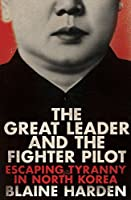The Great Leader and the Fighter Pilot: Escaping Tyranny in North Korea
