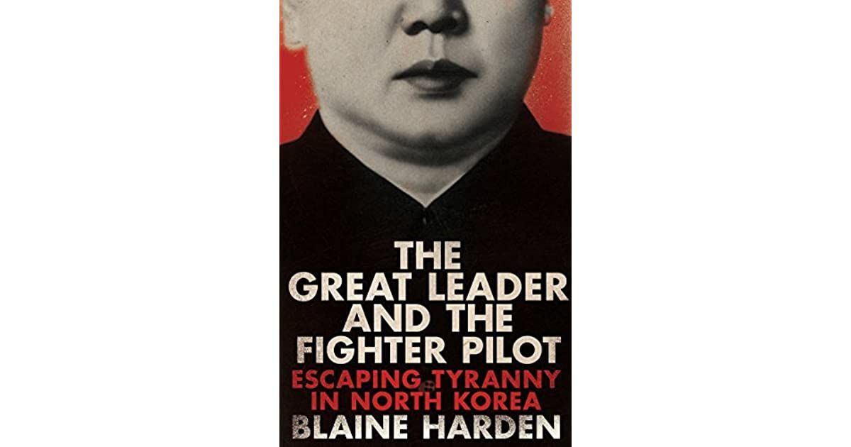 4d26457df13 The Great Leader and the Fighter Pilot  Escaping Tyranny in North Korea by Blaine  Harden (1 star ratings)