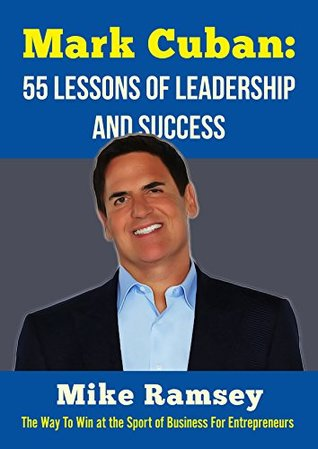 Mark Cuban: 55 Life Lessons Of Leadership And Success: How to Win at the Sport of Business
