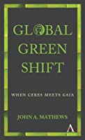 Global Green Shift: When Ceres Meets Gaia (Anthem Other Canon Economics)