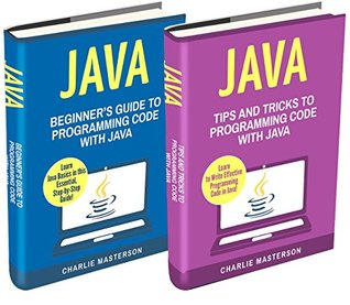 Java: 2 Books in 1: Beginner's Guide + Tips and Tricks to Programming Code with Java (Java, JavaScript, Python, Code, Programming Language, Programming, Computer Programming)