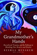 My Grandmother's Hands: Racialized Trauma and the Mending of Our Bodies and Hearts