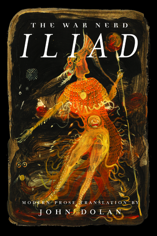 The War Nerd Iliad by John      Dolan