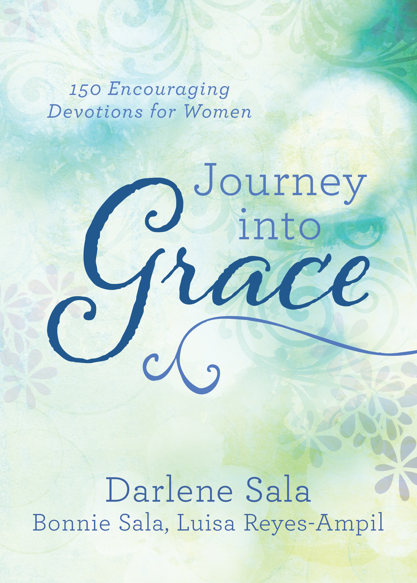Journey into Grace 150 Encouraging Devotions for Women