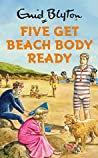 Five Get Beach Body Ready (Enid Blyton for Grown Ups)