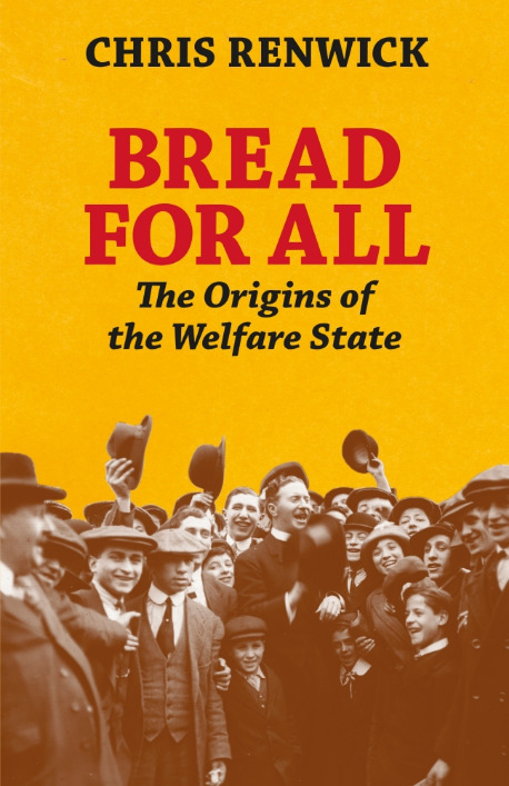Bread for All The Origins of the Welfare State