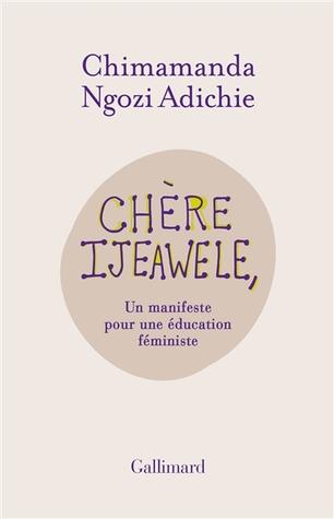 Chère Ijeawele, un manifeste pour une éducation féministe by Chimamanda Ngozi Adichie