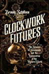 Clockwork Futures by Brandy Schillace