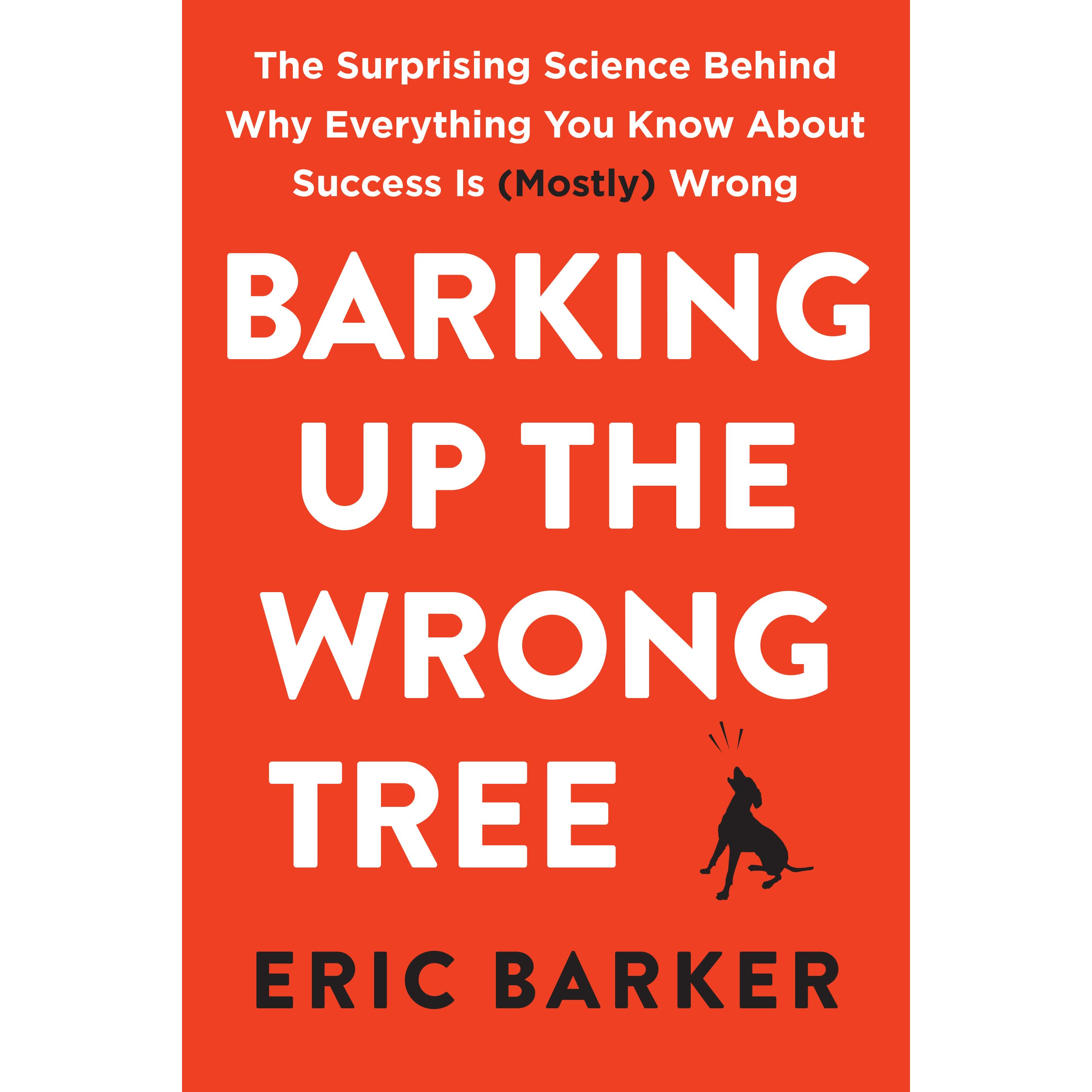 Barking Up the Wrong Tree: The Surprising Science Behind Why ...