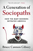 A Generation of Sociopaths: How the Baby Boomers Betrayed America