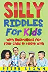 Jokes: Silly Jokes For Kids: Laugh out loud fun jokes(Jokes,Funny Jokes,Jokes for kids,Best Jokes,Funny Book,Joke,riddles,quiz