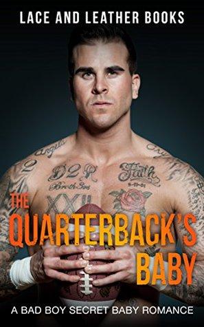 The Quarterback's Baby (A Bad Boy Secret Baby Football Romance)