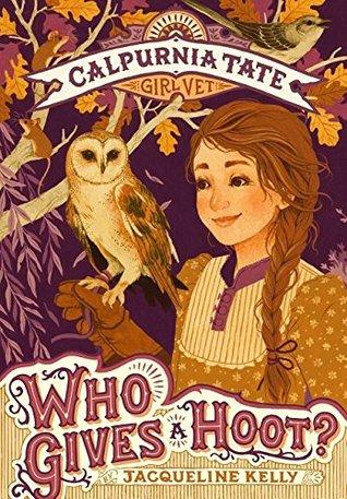 Who Gives a Hoot? (Calpurnia Tate, Girl Vet #3)