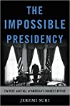The Impossible Presidency: The Rise and Fall of America's Highest Office