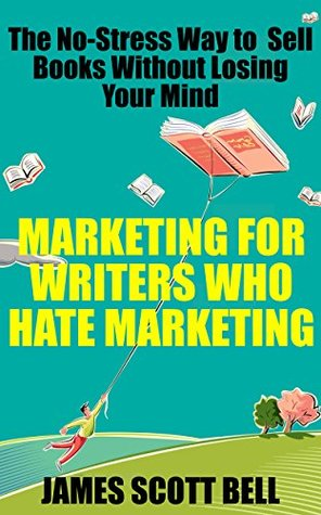 Marketing For Writers Who Hate Marketing: The No-Stress Way to Sell Books Without Losing Your Mind