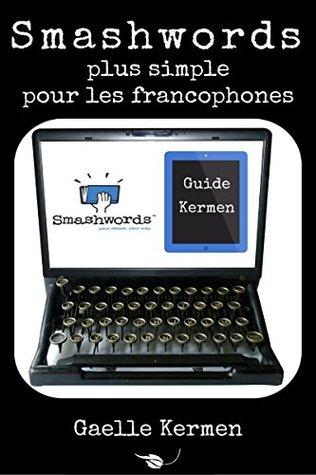 Smashwords plus simple pour les francophones: comment publier sur la plateforme numérique indépendante (Collection Kermen Guide Pratique t. 7)
