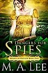 The Dangers for Spies (Hearts in Hazard #5)