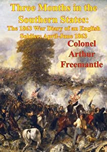 Three Months In The Southern States: The 1863 War Diary Of An English Soldier: April-June 1863 [Illustrated Edition]