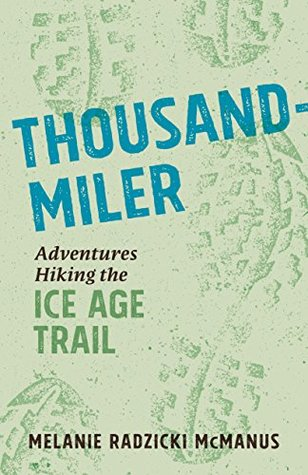 Thousand-Miler: Adventures Hiking the Ice Age Trail by Melanie ...