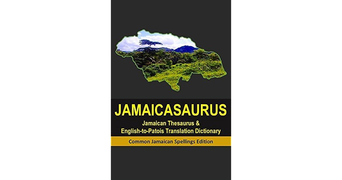 Jamaicasaurus Jamaican Thesaurus English To Patois Patwa Translation Dictionary By Eric Rosenfeld
