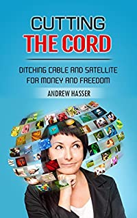 Cutting the Cord: Ditching Cable and Satellite for Money and Freedom