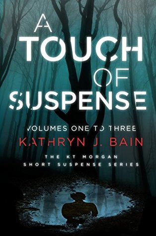 A Touch of Suspense: (Volumes 1-3 of The KT Morgan Short Suspense Series)