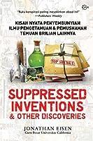 Suppressed Invention & Other Discoveries - Kisah Nyata Penyembunyian Ilmu Pengetahuan & Pemusnahan Temuan Brilian Lainnya