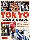 Tokyo Geek's Guide: Manga, Anime, Gaming, Cosplay, Toys, Idols  More - The Ultimate Guide to Japan's Otaku Culture
