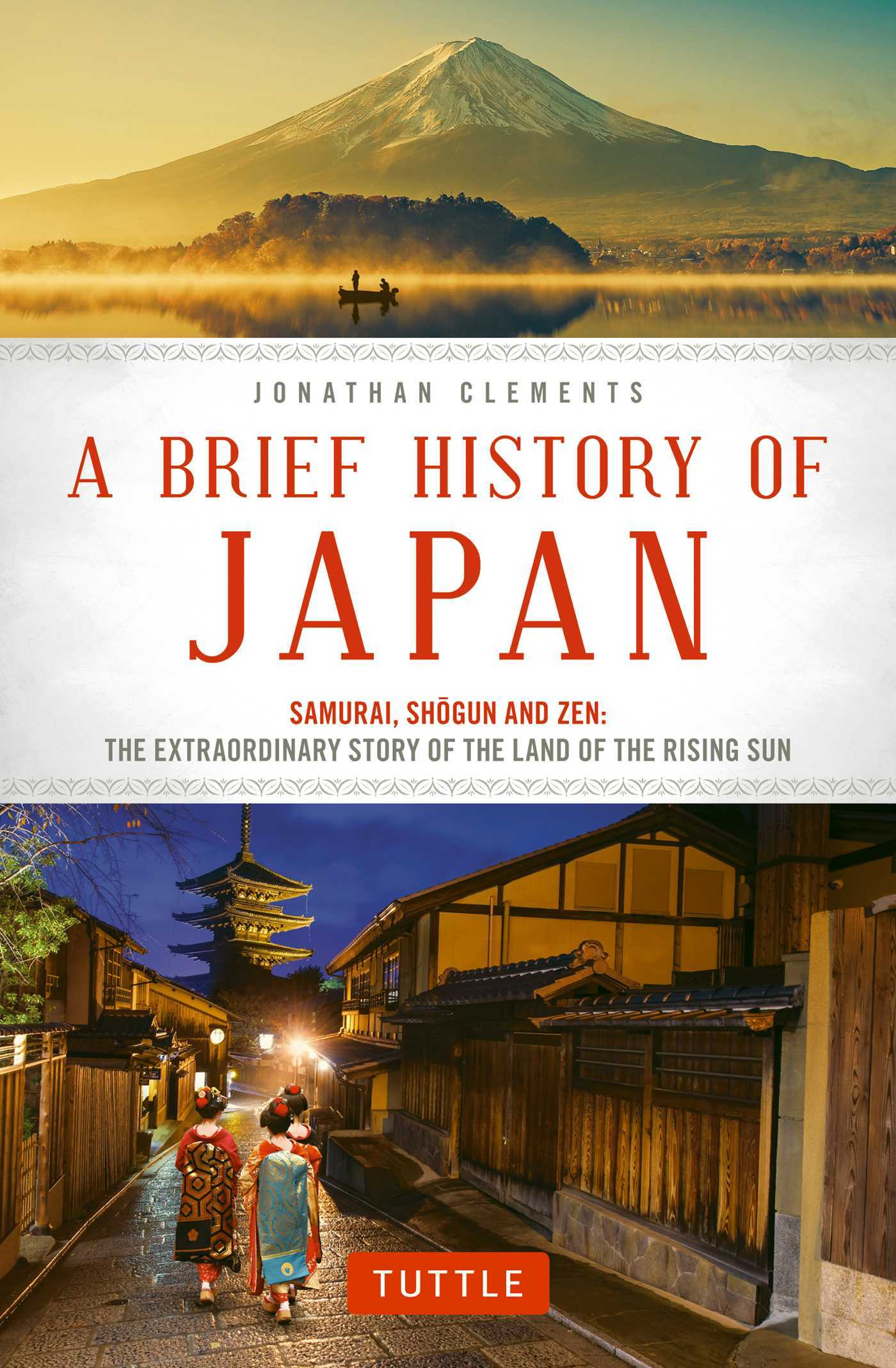 A Brief History of Japan Samurai, Shogun and Zen The Extraordinary Story of the Land of the Rising Sun