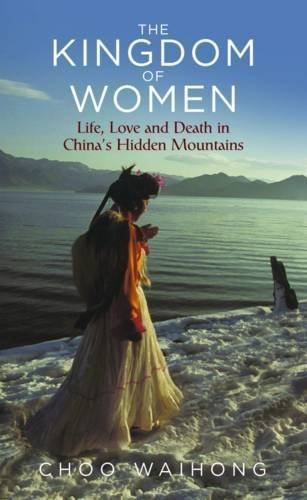The Kingdom of Women Life, Love and Death in China's Hidden Mountains