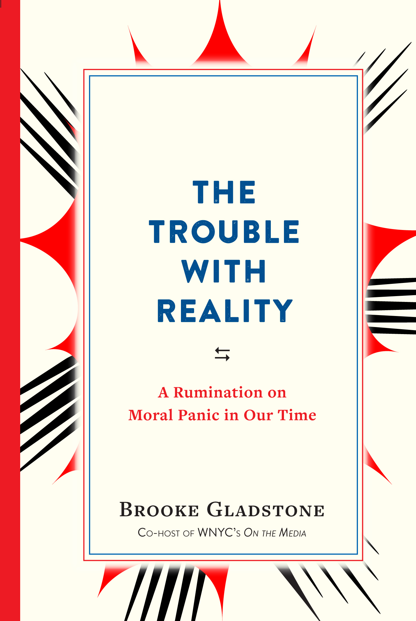 The Trouble with Reality A Rumination on Moral Panic in Our Time