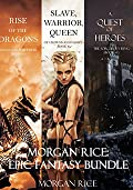 Morgan Rice: Epic Fantasy Bundle [A Quest of Heroes / Rise of the Dragons / Slave, Warrior, Queen]