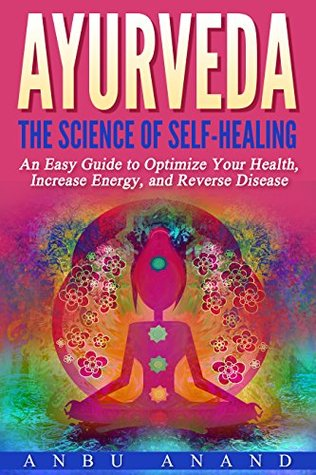 Ayurveda: The Science of Self Healing - An Easy Guide to Optimise Your Health, Increase Energy and Reverse Disease - An Ayurveda Cookbook to Eating and Living Well.